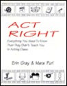 ACT Right: Everything You Need to Know That They Didn't Teach You in Acting Class