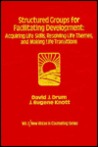 Structured Groups for Facilitating Development: Acquiring Life Skills, Resolving Life Themes, and Making Life Transitions (New vistas in counseling series)