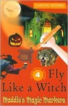 Fly Like A Witch (Maddie's Magic Markers #4)