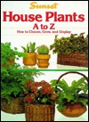 House Plants A to Z by Sunset Books