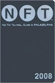 Not for Tourists Guide to Philadelphia by Not For Tourists