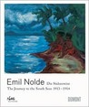 Emil Nolde: ?The Journey to the South Seas 19131914
