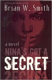 Nina's Got A Secret by Brian W. Smith