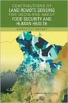 Contributions of Land Remote Sensing for Decisions about Food Security and Human Health: Workshop Report