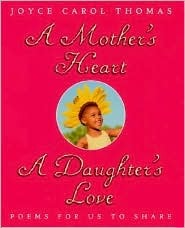 A Mothers Heart, A Daughters Love: Poems for Us to Share