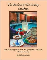 """The Duchess & the Cowboy Cookbook: With an Amusing Look at How to Cook & Care for the """"Wanna Be"""" Duchess or Cowboy"""