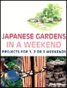 Japanese Gardens in a Weekend®: Projects for 1, 2 or 3 Weekends