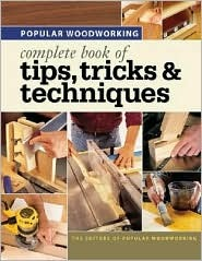 Popular Woodworking Complete Book of Tips, Tricks & Techniques