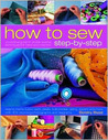 How to Sew Step-by-Step: Sewing techniques made simple for hand and machine, with 350 colour photographs and diagrams (Step-By-Step)