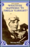 Whatever Happened to Amelia Earhart?