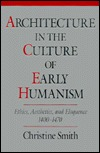 Architecture in the Culture of Early Humanism: Ethics, Aesthetics, and Eloquence, 1400-1470