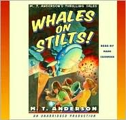 Whales on Stilts: M.T. Anderson's Thrilling Tales