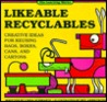 Likeable Recyclables: Creative Ideas for Reusing Bags, Boxes, Cans, and Cartons
