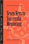 Seven Keys To Successful Mentoring (Ideas Into Action Guidebooks)