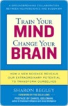 Train Your Mind, Change Your Brain Train Your Mind, Change Yo... by Sharon Begley