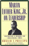 Martin Luther King, Jr., on Leadership: Inspiration and Wisdom for Challenging Times
