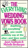 The Everything Wedding Vows Book; Anything and everything you... by Janet Anastasio