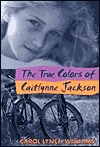 The True Colors of Caitlynne Jackson by Carol Williams
