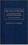 The Life of Nelson: The Embodiment of the Sea Power of Great Britain