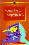 Learning to Program in C. by Noel Kantaris