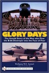 Glory Days: The Untold Story of the Men Who Flew the B-66 Destroyer Into the Face of Fear