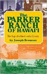 The Parker Ranch of Hawaii: A Saga of a Ranch and a Dynasty
