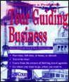 Start And Run A Profitable Tour Guiding Business: Part Time, Full Time, At Home, Or Abroad:  Your Step By Step Business Plan (Self Counsel Business Series)