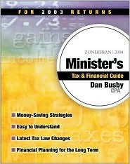 Zondervan 2004 Ministers Tax and Financial Guide: For 2003 Returns Dan Busby