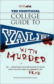 The Unofficial College Guide to Yale...with Murder by SparkNotes