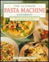 The Ultimate Pasta Machine Cookbook: More Than 75 Foolproof, Irresistible Recipes for Automatic...