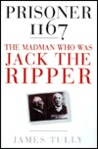 Prisoner 1167: The Madman Who Was Jack the Ripper
