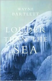 Louder Than the Sea by Wayne Bartlett