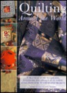 Quilting Around the World: A Practical Guide to Quilting, Patchwork and Applique in an Ethnic Style, with Over 30 Step-By-Step Projects