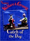 Wallace & Gromit: Catch of the Day (Wallace and Gromit)