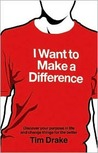 I Want to Make a Difference: Discover a Purpose in Life and Change Things for the Better