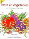 Pasta & Vegetables: Low-Fat Recipes-- That Work!