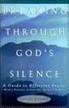 Breaking Through God's Silence: A Guide to Effective Prayer