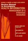 Review Manual to Accompany Health Information: Management of A Strategic Resource