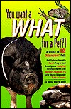 You Want a What for a Pet?!: A Guide to 12 Alternative Pets