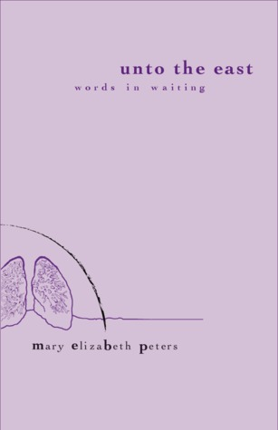 Unto the East by Mary ElizaBeth Peters