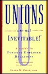 """ Unions Are Not Inevitable"": a Guide to Positive Employee Relations"