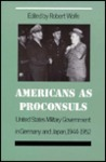 Americans as Proconsuls: United States Military Government in Germany and Japan, 1944-1952