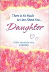 There Is So Much to Love about You-- Daughter: A Blue Mountain Arts Collection