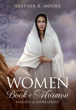 Women of the Book of Mormon by Heather B. Moore