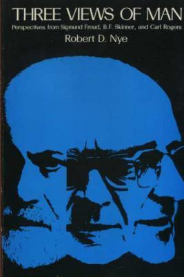 Three Views of Man: Perspectives from Sigmund Freud, B.F. Skinner & Carl Rogers