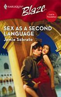 Sex as a Second Language (Lust in Translation) (Harlequin Blaze #316)
