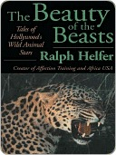 The Beauty of the Beasts by Ralph Helfer