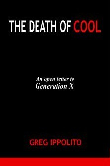 THE DEATH OF COOL: An open letter to Generation X