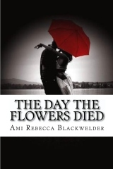 The Day the Flowers Died by Ami Blackwelder