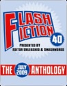 Flash Fiction 40 Anthology - July 2009